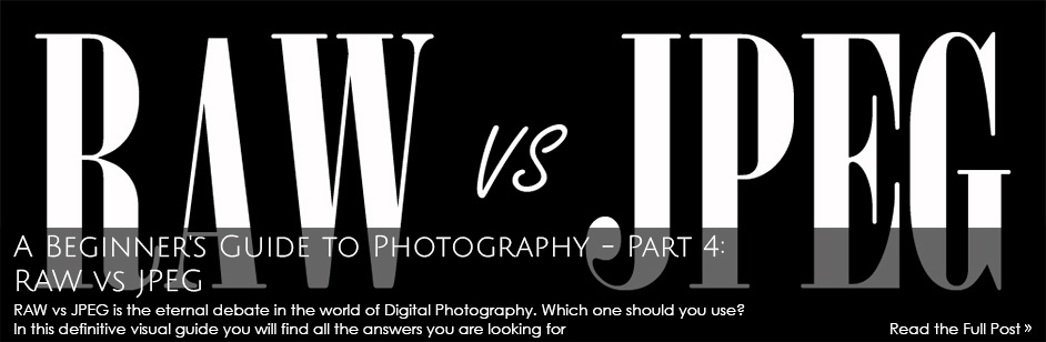 A Beginner's Guide to Photography - Part 4: RAW vs JPEG