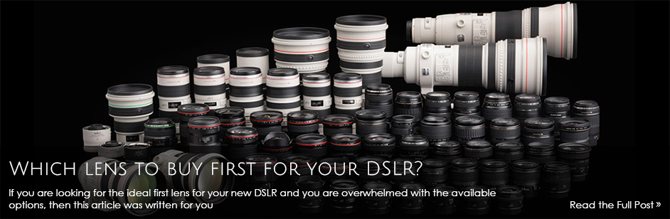 Which Lens to buy first for your DSLR?